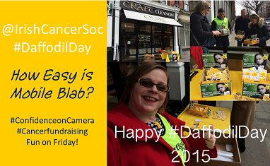 Wk. 9 – @IrishCancerSoc #DaffodilDay Live in Dublin – How Easy is Mobile Blab?